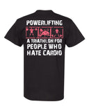 Powerlifting A Triathalon For People Who Hate Cardio Unisex T-Shirt