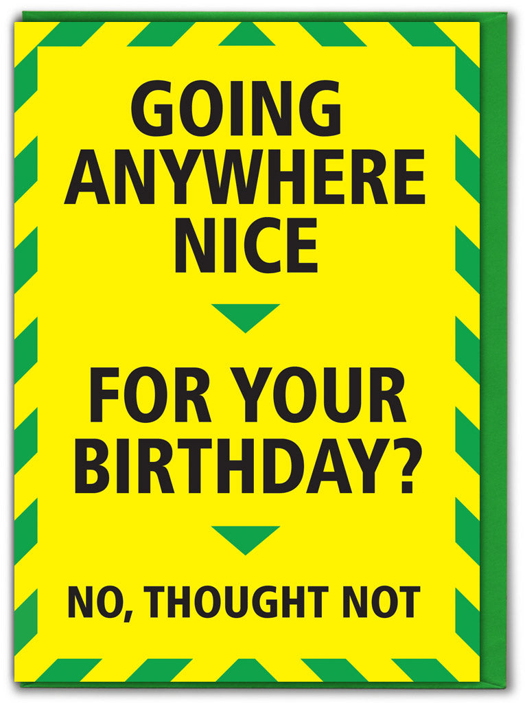 going anywhere nice for your birthday? No, thought not