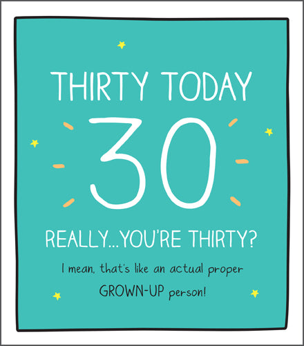 Happy Jackson Birthday Card. Thirty Today 30 Really....You're Thirty? I mean thats like an actual proper GROWN UP person!