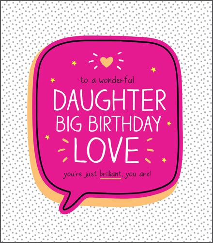 Happy Jackson Daughter Birthday Card. To a wonderful DAUGHTER BIG BIRTHDAY LOVE you're just brilliant you are! Speckled bacground with a vibrant pink speech bubble with bold white lettering.