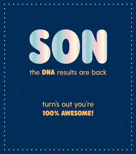 son the dna results are back turn's out you're 100% awesome. navy background with silver writing message inside: happy birthday