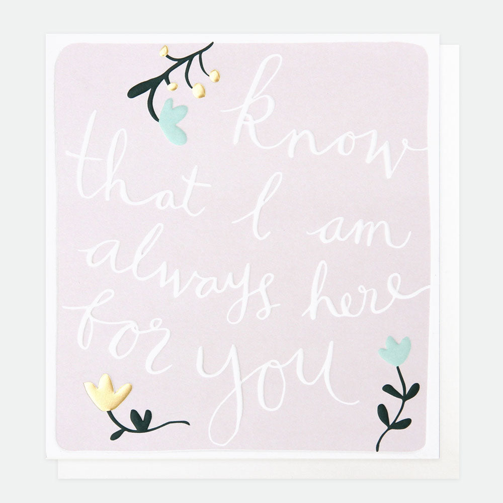 pale lilac card with a few flowers with white writing know that I am always here for you