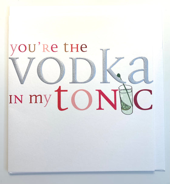 you're the vodka in my tonic caroline gardner card