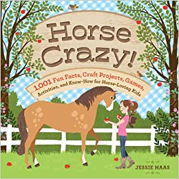 Horse Crazy 1,001 Fun Facts, Craft Projects, & Games