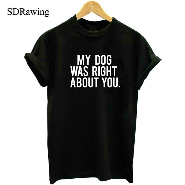 My Dog Was Right About You Women t-shirt