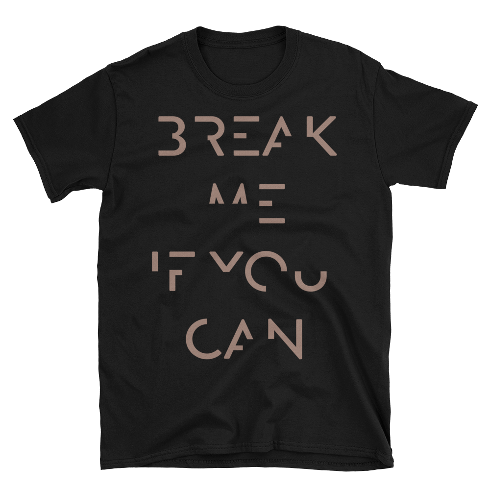 Break Me If You Can T-Shirt