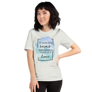 It Always Seems Impossible Until It's Done Short-Sleeve Unisex T-Shirt