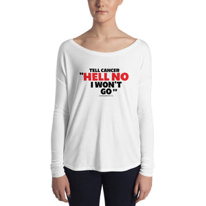 "Tell Cancer ""HELL NO, I WON'T GO"" Ladies' Long Sleeve Tee"