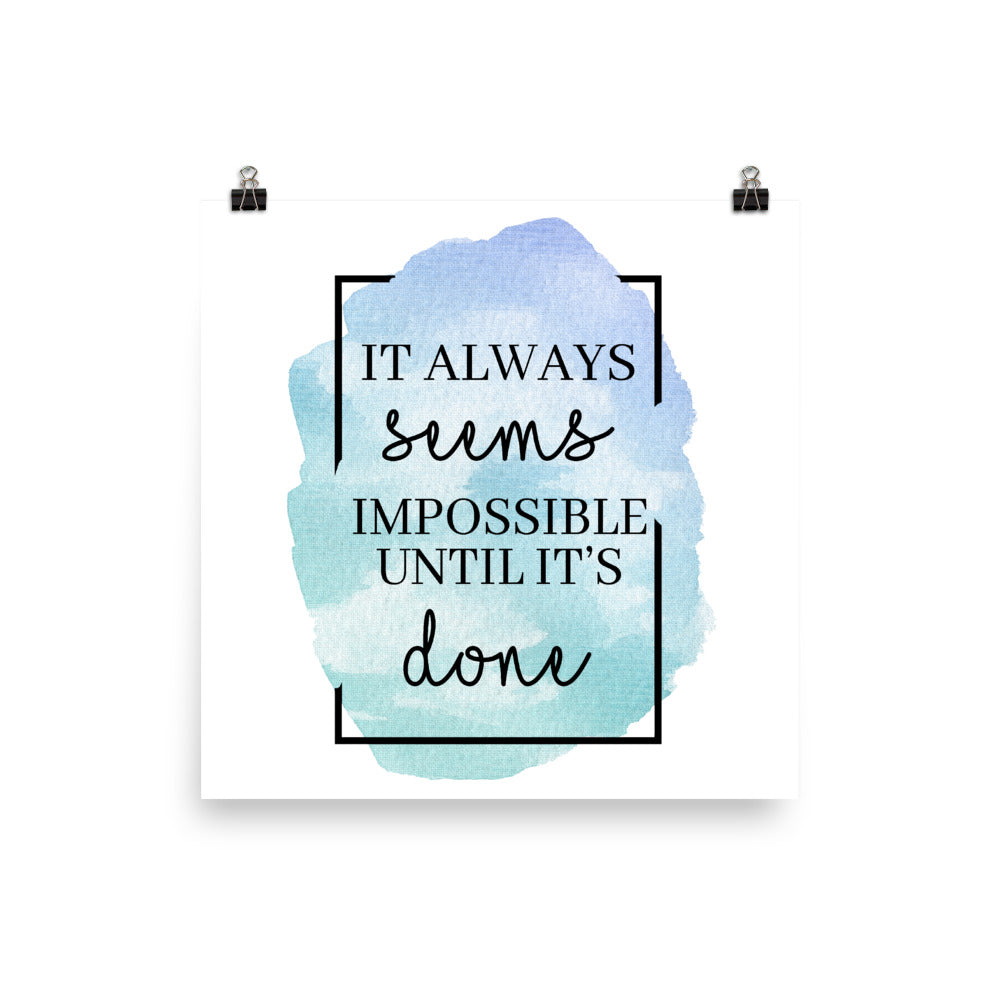 It Always Seems Impossible Until It's Done Photo paper poster