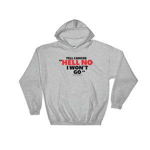 "Tell Cancer ""HELL NO, I WON'T GO"" Hooded Sweatshirt"