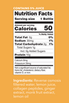 Lemon Ginger Collagen Water Nutrition Facts. Contains 5% Juice. Serving Size: 1 Bottle. Per Serving Values - Calories: 50. Total Fat: 0g (0% DV). Sodium: 30mg (1% DV). Total Carbohydrate: 2g (1% DV). Total Sugars: 3g. Incl 0g Added Sugars (0% DV). Protein: 10g. Calcium: 8mg (0% DV). Potassium: 29 mg (0% DV).