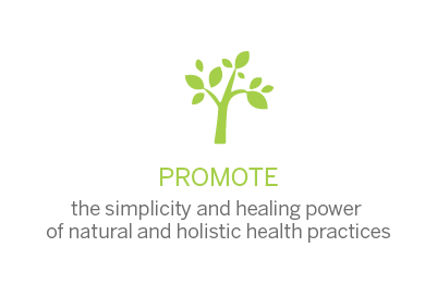 Promote the simplicity and healing power of natural and holistic health practices