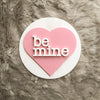 "12"""" BE MINE Round Wood Sign"
