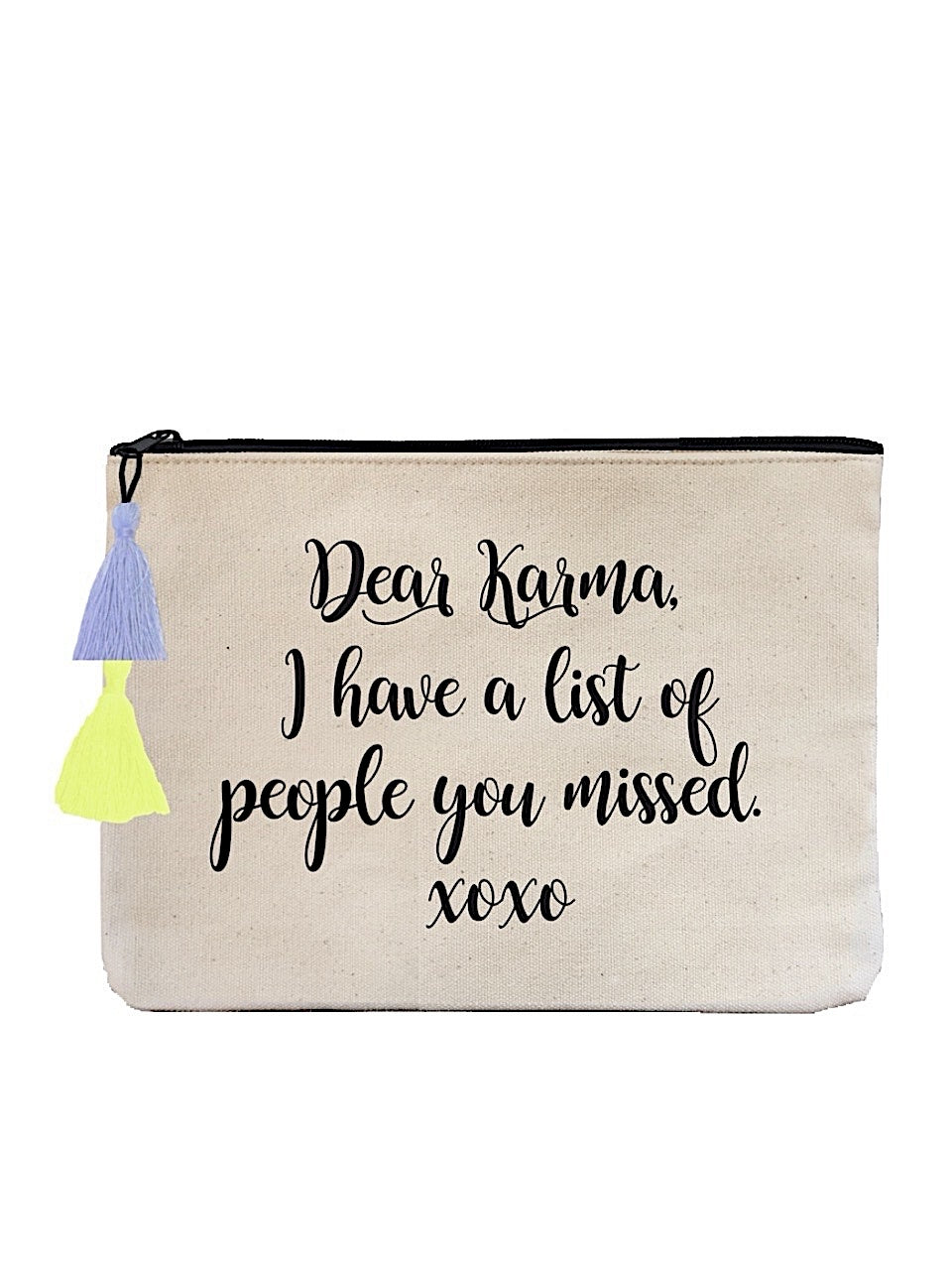 DEAR KARMA, I HAVE A LIST OF PEOPLE YOU MISSED - FLAT POUCH