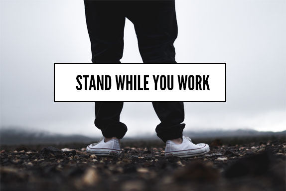 Stand While You Work