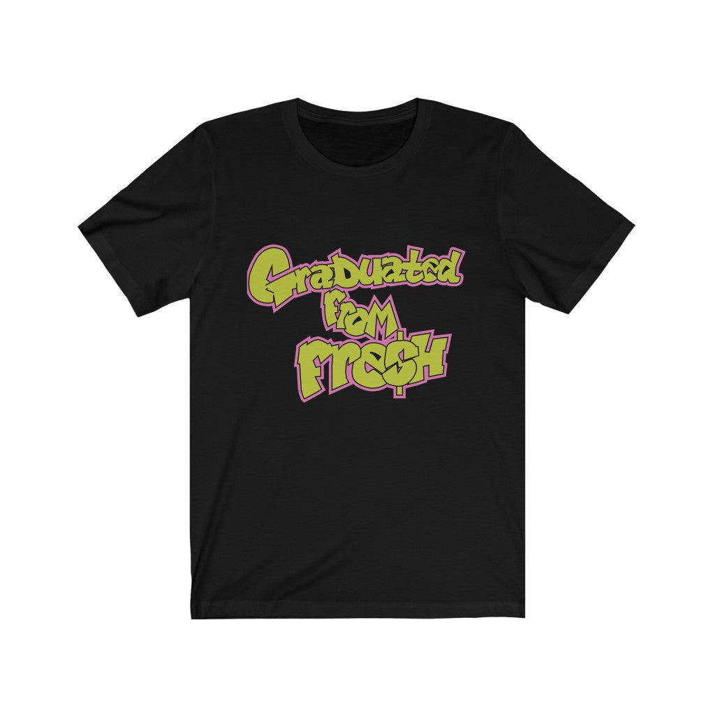 Graduated From Fresh Unisex Jersey Short Sleeve Tee