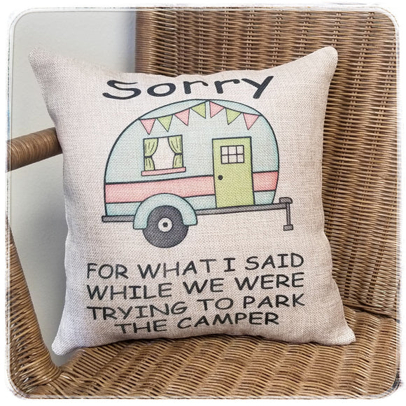 SORRY for what I said while we were trying to park the camper burlap pillow
