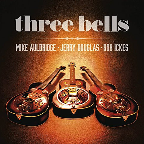 Mike Auldridge, Jerry Douglas, Rob Ickes:  Three Bells - CD (2014)