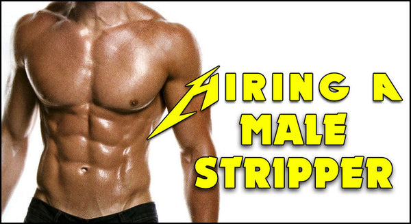 Hiring A Male Stripper - Advice From The Experts