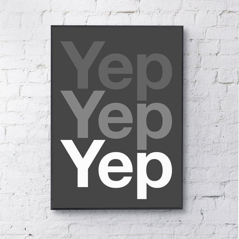 Print | 'Yep Yep Yep' by Gayle Mansfield Designs | White/Grey on Black