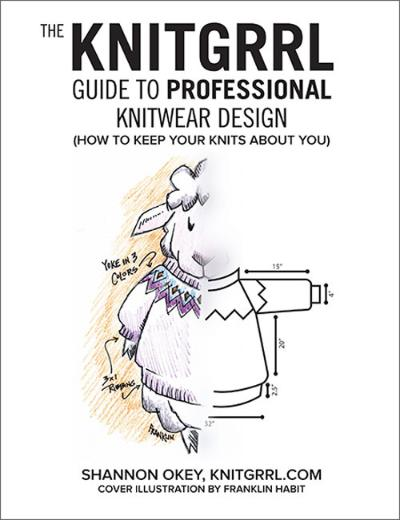 The Knitgrrl Guide to Professional Knitwear Design