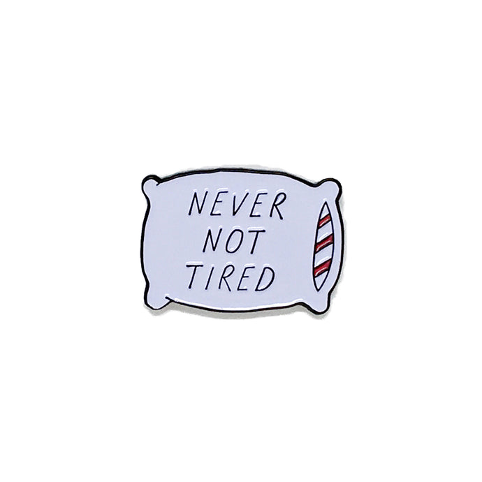 never not tired pin