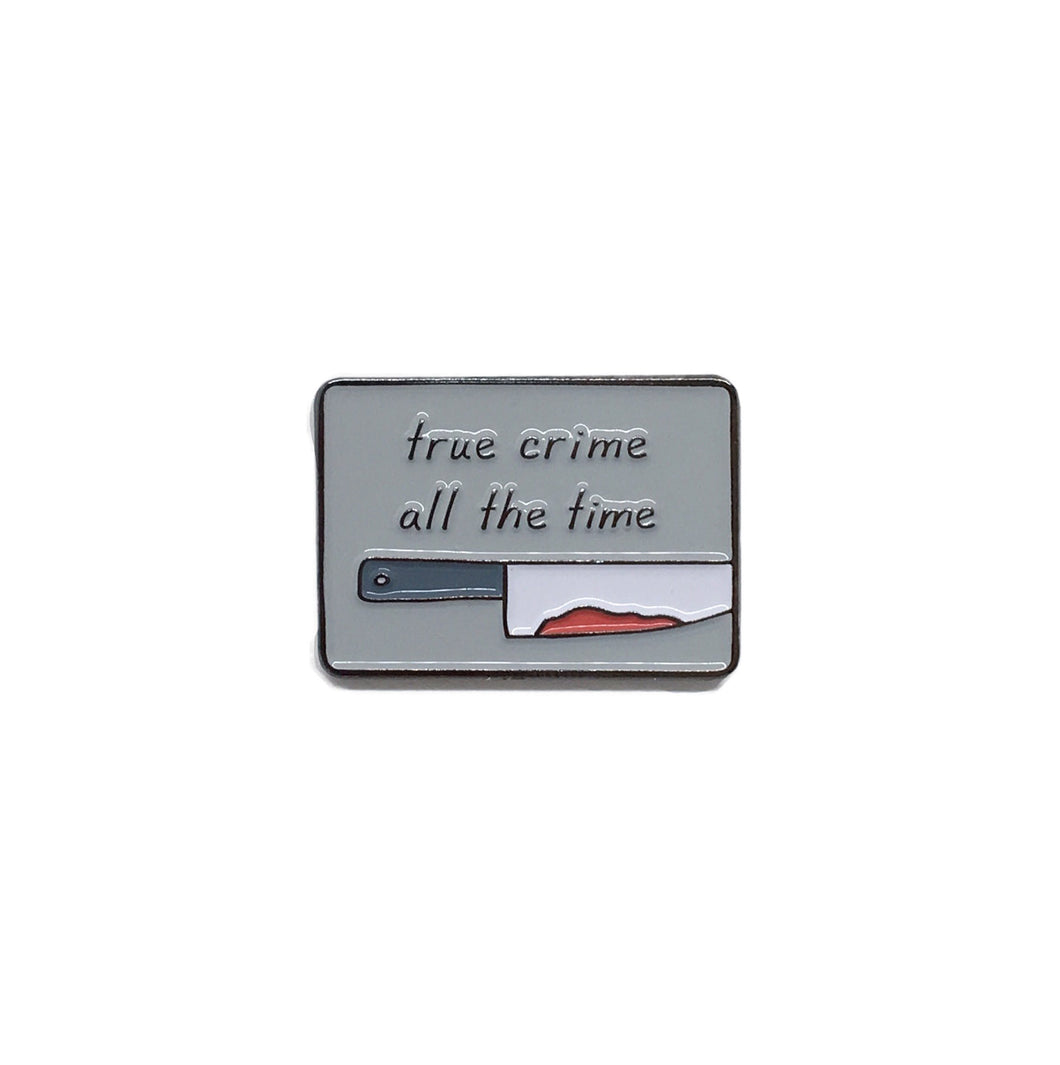 True Crime All the Time Enamel Pin