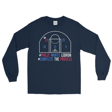 #PhillyWantsLeBron #CompleteTheProcess Long Sleeve T-Shirt