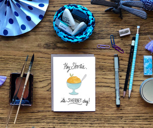 Birthday Pun- Hey Shortie, It's Sherbet Day- A2 Greeting Card