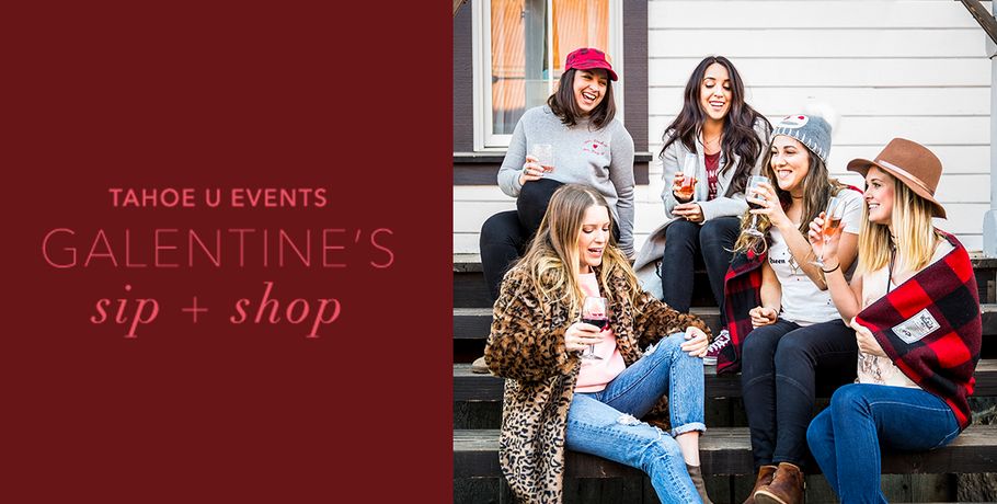 Tahoe U Events: Galentine's Sip + Shop