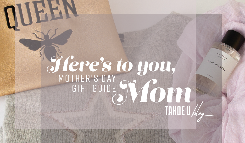 Text: Here's to you, Mom Mother's Day Gift Guide Tahoe U blog Image: Gift items at Tahoe University store