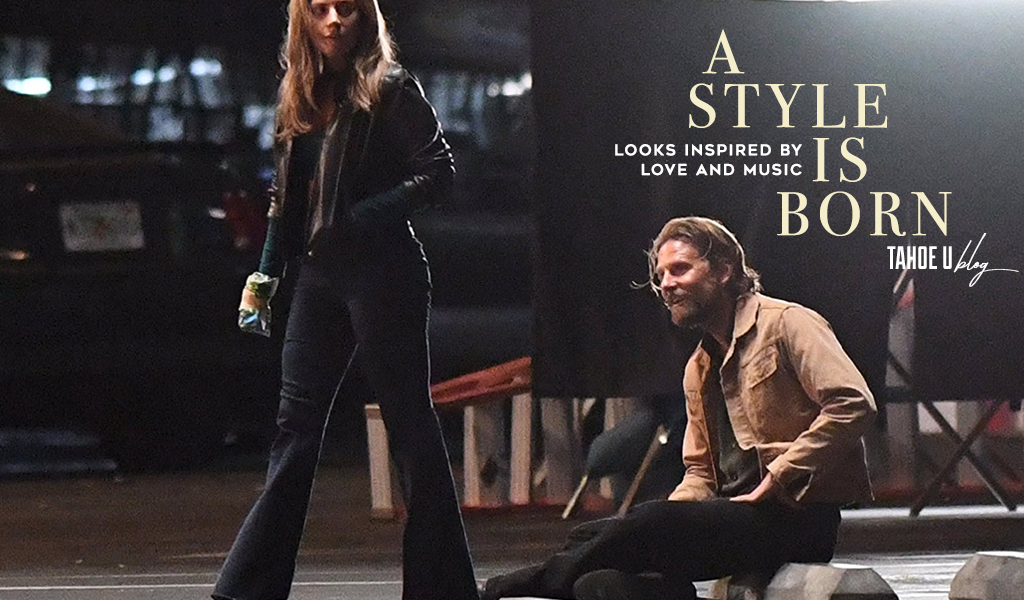 A style is born: looks inspired by love and music from the movie A Star is Born Tahoe University Blog