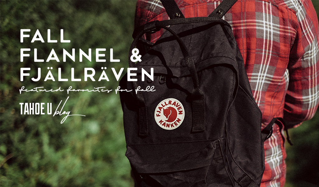 Fall, flannel & fjallraven - featured favorites for fall Tahoe U blog
