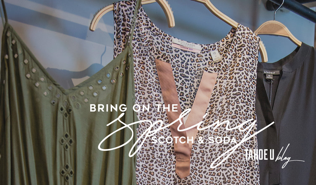 Bring on the Spring Scotch & Soda Tahoe U Blog
