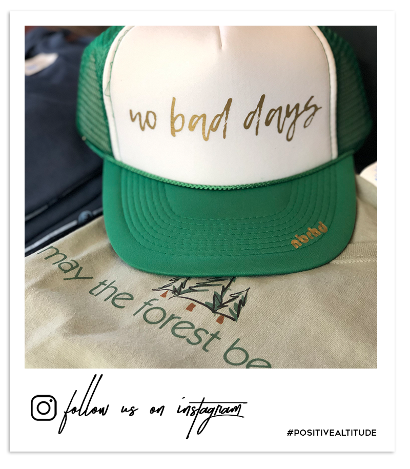 Follow us on Instagram @tahoeuniversity #positivealtitude No Bad Days hat at Tahoe University