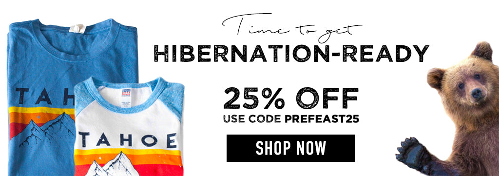 Text: Time to get Hibernation-Ready 25% Off us code PREFEAST25 shop now image Tahoe tee and bear waving