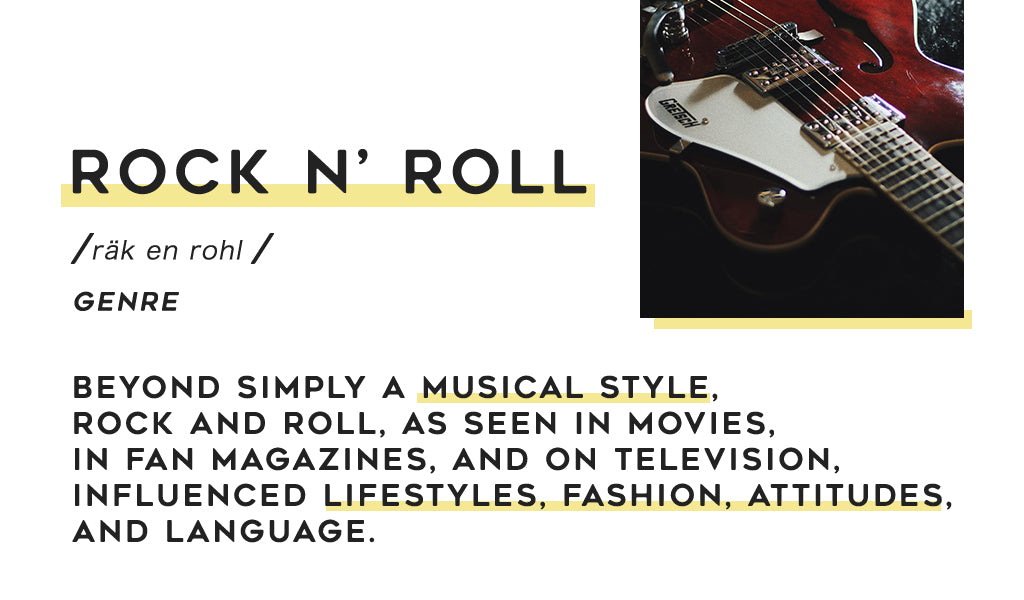 Rock n' Roll /räk en rohl /  genre  Beyond simply a musical style, rock and roll, as seen in movies, in fan magazines, and on television, influenced lifestyles, fashion, attitudes, and language.