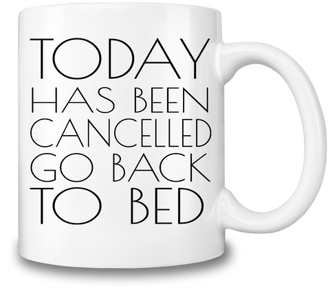 Today Has Been Cancelled Coffee Mug