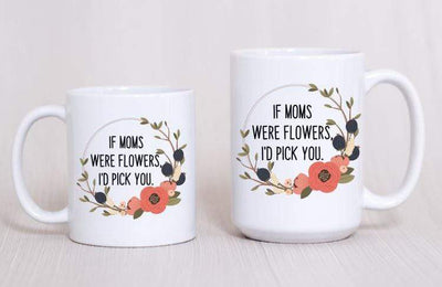 Gift for Mom - If moms were flowers I would pick you | Coffee Mug - 721 Done
