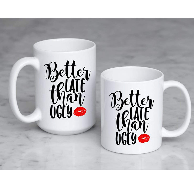 Better late than ugly - funny coffee mug for women