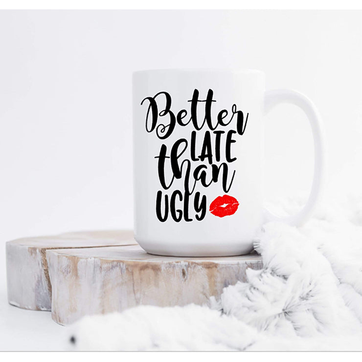 Better late than ugly - funny coffee mug for women - 721 Done