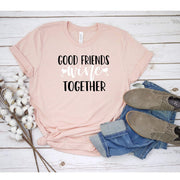 Good friends wine together t shirt  Wine tasting Girls winery trip tee - 721 Done