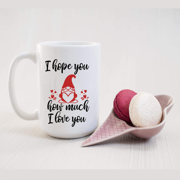 I hope you gnome how much i love you on coffee mug