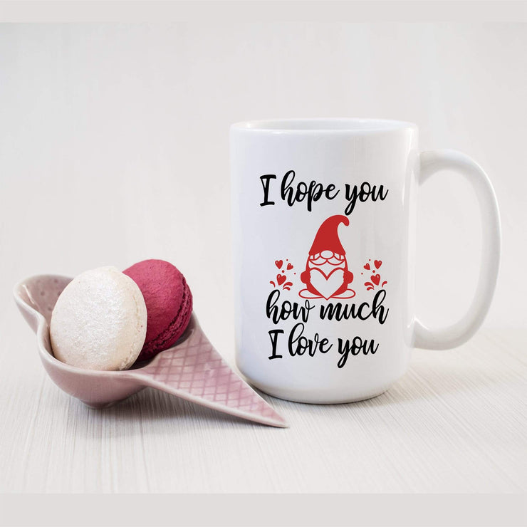 I hope you Gnome Valentines Mug - 721 Done