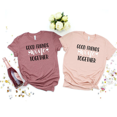 Set of 2 good friends wine together Wine tasting Girls winery trip tee