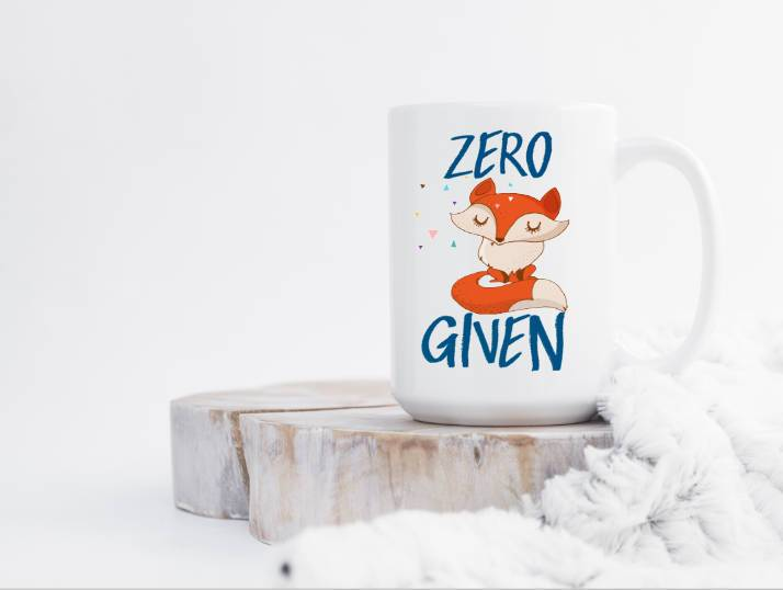 Zero Fox Given Clever sarcastic funny coffee cup for coffee lovers