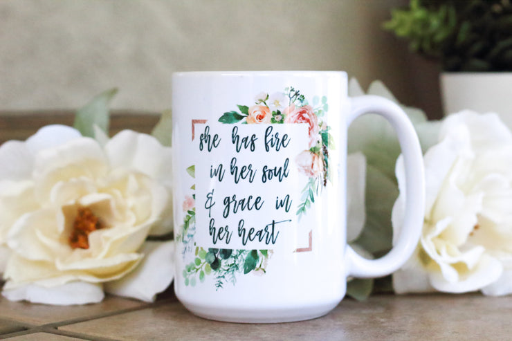 she has fire in her soul and grace in her heart quote on mug