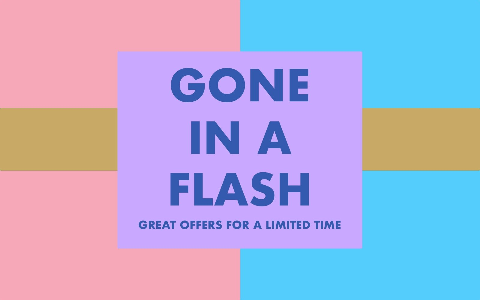 Gone in a Flash - Great Offers for A Limited Time