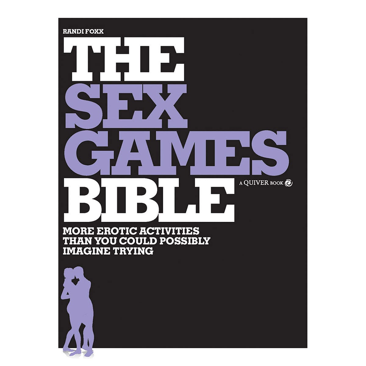Sex Games Bible: More Erotic Activities Than You Could Possibly Imagine Trying by Quiver - rolik