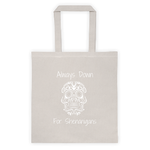 Always Down for Shenanigans Tote